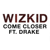 WIZKID/DRAKE - COME CLOSER
